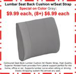 Lumbar Seat Back Cushion W/ Elastic Seat Positioning Strap:  Special on Color Gray:  $9.99 each, (8+) $6.99 each