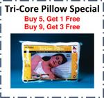 Tri-Core Pillow Special:  Buy 5, Get 1 Free Or Buy 9, Get 3 Free!